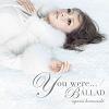 You were... / Ballad / Ayumi Hamasaki