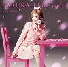 SAKURA, I love you ? / Kana Nishino